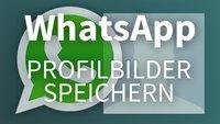WhatsApp-Profilbilder speichern: So klappt's!