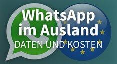 WhatsApp im Ausland verwenden: Kosten & Datenverbrauch kontrollieren
