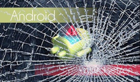Android Factory Reset: Zurücksetzen, wenn das Display kaputt ist (S3, S4, Nexus 5)