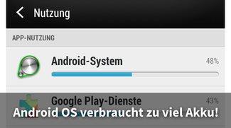 Android OS verbraucht zu viel Akku? Android-Betriebssystem-Service außer Rand und Band