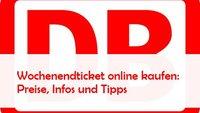 DB Wochenendticket online kaufen: Gültigkeit, Tipps, Preise, Infos