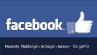 Facebook: Neueste Meldungen anzeigen unter Android, iOS und am PC