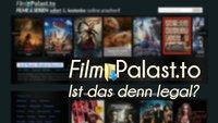 FilmPalast.to: Filme und Serien sofort und kostenlos - Ist das legal?