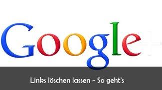 Google Löschantrag: Links entfernen – Anleitung und Formular (Update)