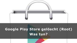 Google Play Store gelöscht (Root) – was tun?