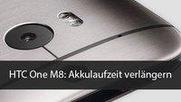 HTC One M8: Akkulaufzeit verlängern - so geht's