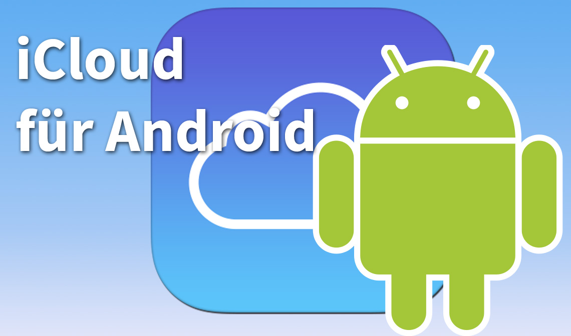 iCloud für Android: So nutzt ihr den Apple-Dienst auf eurem