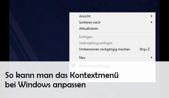 Das Windows Kontextmenü aufrufen, ändern und erweitern