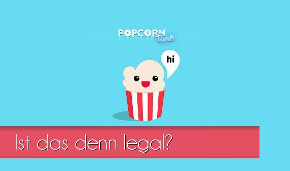 Popcorn Time: Kostenlose Filme und Serien downloaden - Ist das legal?
