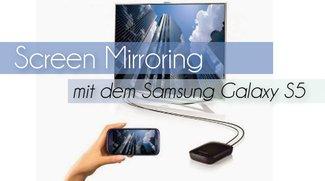 Screen Mirroring mit dem Samsung Galaxy S5: So spiegelt ihr auf den TV