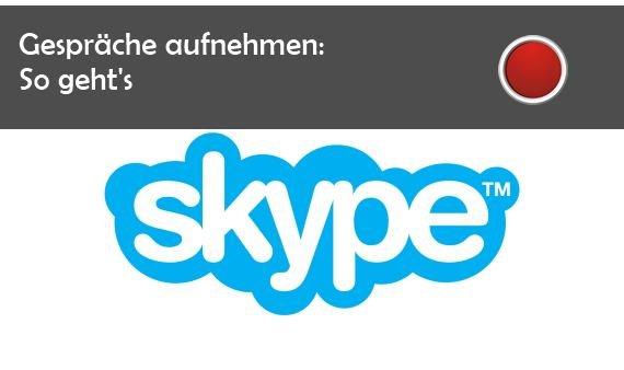 Skype: Aufnehmen von Telefonaten und Video-Chats
