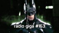 radio giga #163: Batman Arkham Knight, Far Cry 4, Transistor