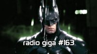 radio giga #163: Batman Arkham Knight, Far Cry 4, Transistor