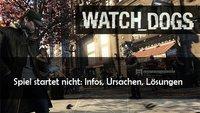 Watch Dogs funktioniert nicht: Infos, Ursachen, Lösungsmöglichkeiten