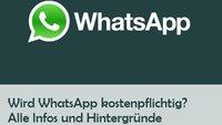 """""""WhatsApp wird kostenpflichtig"""": Infos zu Kettenbriefen, Kostenfallen und Abo-Preisen"""