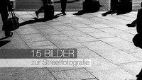 15 Bilder zur Streetfotografie