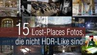 15 Lost-Places Fotos, die nicht HDR-Like sind!