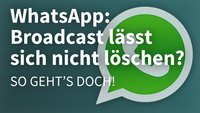 WhatsApp: Broadcast lässt sich nicht löschen? So geht's doch!