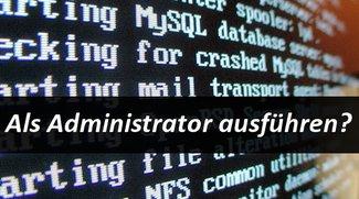 Als Administrator ausführen - Was bedeutet das?