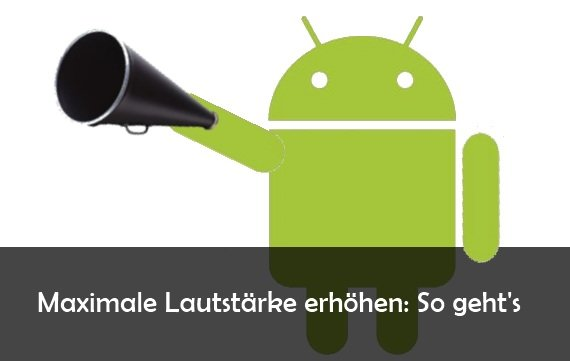 Maximale Lautstärke erhöhen mit App: So geht's bei Android