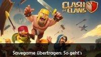 Clash Of Clans Spielstand sichern und übertragen: So geht's auf Android, iPad und iPhone