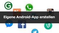 Eigene Android-App erstellen – die besten Tipps und Tricks