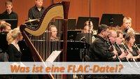 Was ist eine Flac-Datei? Vor- und Nachteile des Formats