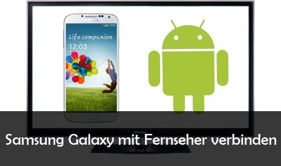 Samsung Galaxy-Smartphone mit TV verbinden – So geht's mit S7, S6, S5 und Co.