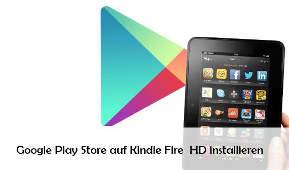 Google Play Store auf dem Kindle Fire HD installieren – So