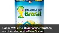 Panini WM 2014: Bilder nachbestellen, tauschen und seltene Sticker