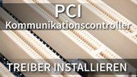 PCI Kommunikationscontroller (einfach) installieren - So geht's