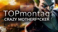 TOPmontag: Die besten Crazy Motherf*ckers – Teil 1