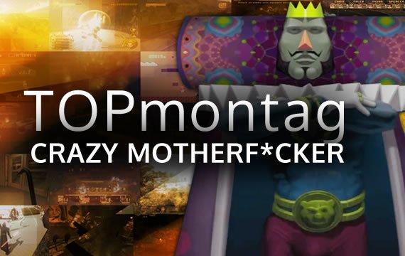 TOPmontag: Die besten Crazy Motherf*ckers – Teil 2