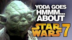 Yoda goes hmmm about Star Wars 7