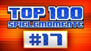 Top 100 - Die besten Spielemomente aller Zeiten - Teil 17