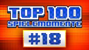 Top 100 - Die besten Spielemomente aller Zeiten - Teil 18