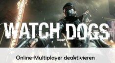 Watch Dogs: Online-Multiplayer deaktivieren – So geht's