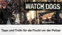 Watch Dogs: Polizei entkommen – So geht's