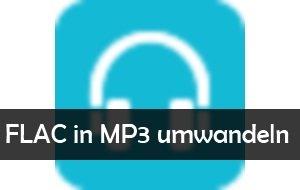 FLAC in MP3 umwandeln: so geht's