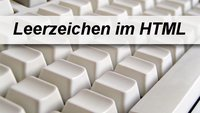 Leerzeichen in HTML richtig einsetzen - die Tricks