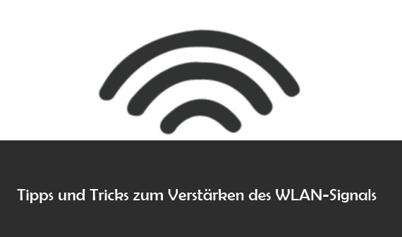 WLAN verstärken und Reichweite erhöhen: Tipps und Tricks