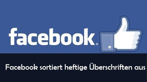 Clickbait: Facebook geht gegen heftige Überschriften vor
