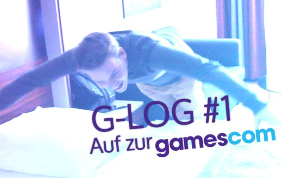 gamescom 2014: G-Log #1 - Auf zur gamescom