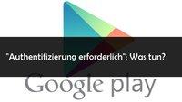 """""""Authentifizierung erforderlich"""": Play Store-Fehler beheben"""
