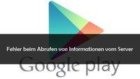 """""""Fehler beim Abrufen von Informationen vom Server"""": Fehler beim Google Play Store beheben"""