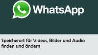 WhatsApp: Speicherort für Videos und Bilder finden und ändern