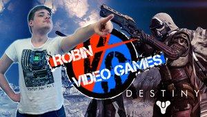 Robin VS Video Games Destiny