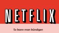 Netflix kündigen: Streaming-Abo online beenden