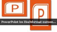 Das PowerPoint Hochformat einrichten - Officelösung