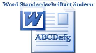 Word: Die Standardschriftart ändern - Anleitung